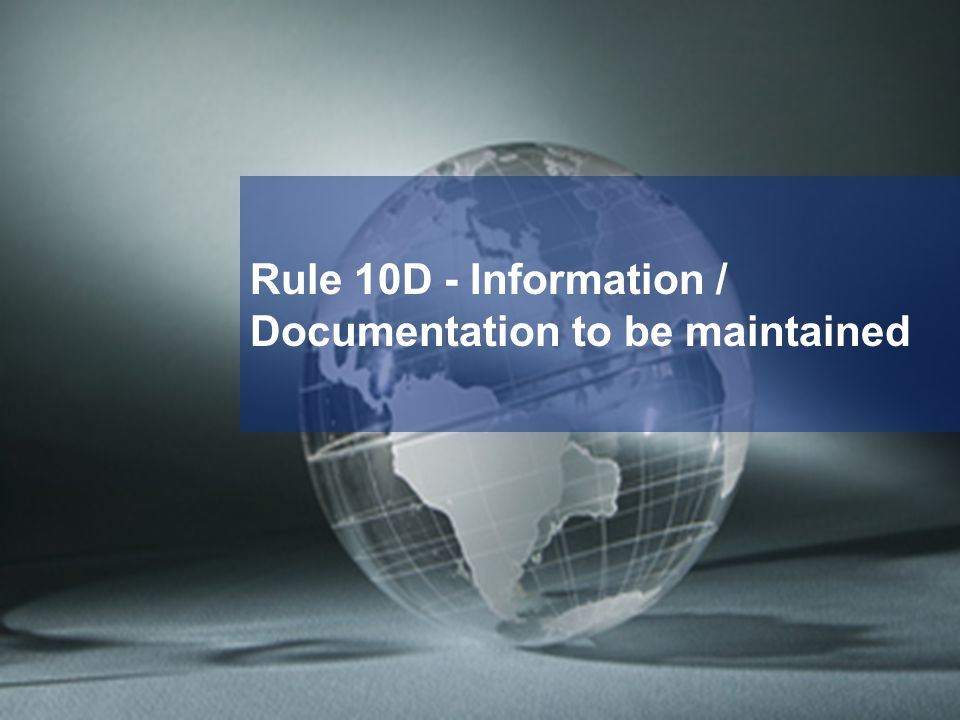 Rule 10D - Information / Documentation to be maintained