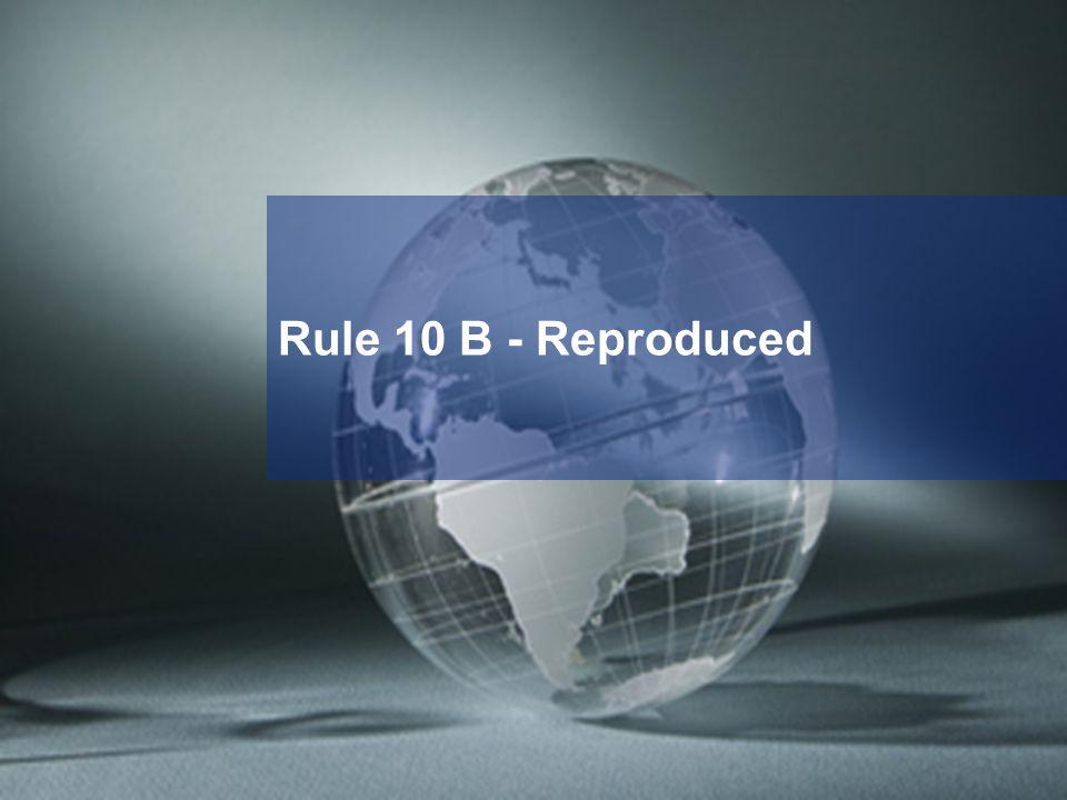 Rule 10 B - Reproduced