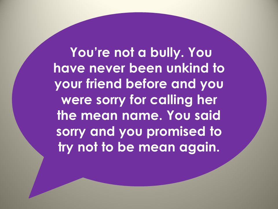 You're not a bully.