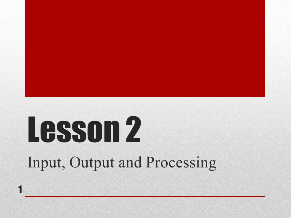 Input, Output and Processing
