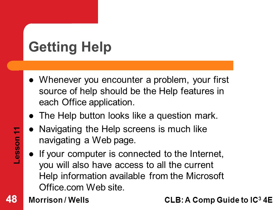 Getting Help Whenever you encounter a problem, your first source of help should be the Help features in each Office application.