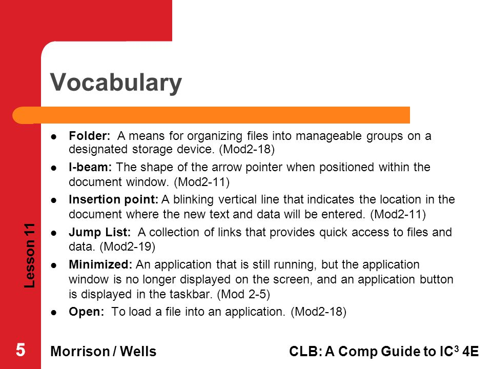 Vocabulary Folder: A means for organizing files into manageable groups on a designated storage device. (Mod2-18)