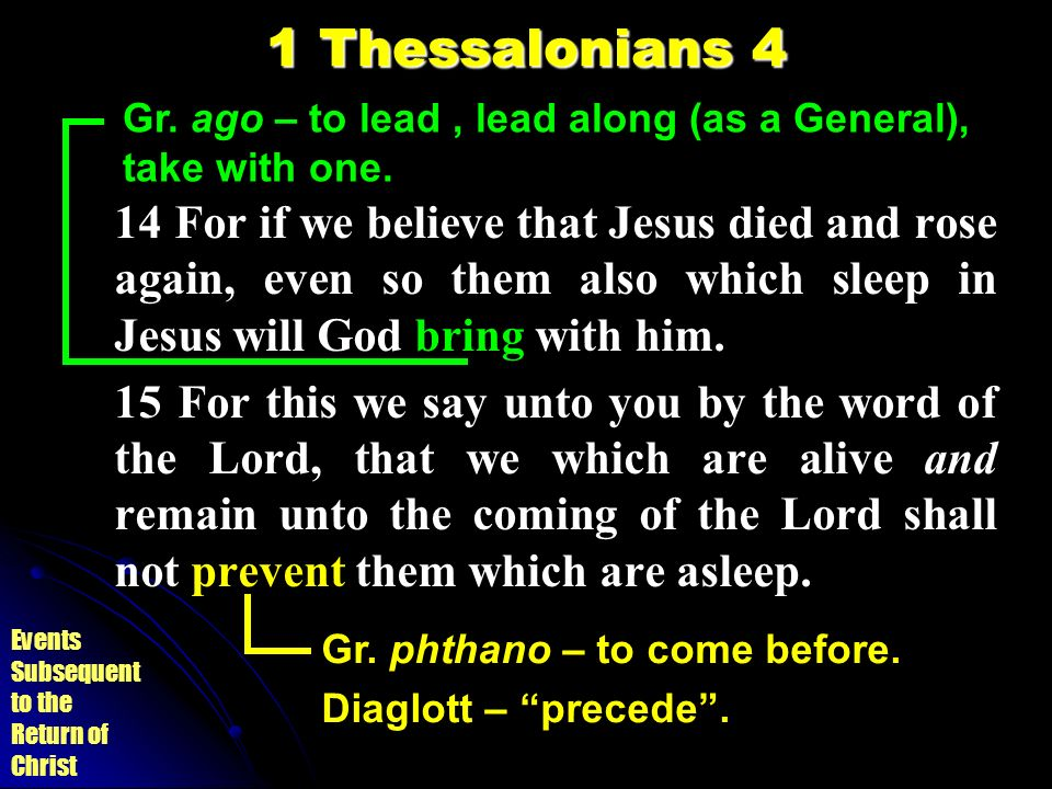 1 Thessalonians 4 Gr. ago – to lead , lead along (as a General), take with one.
