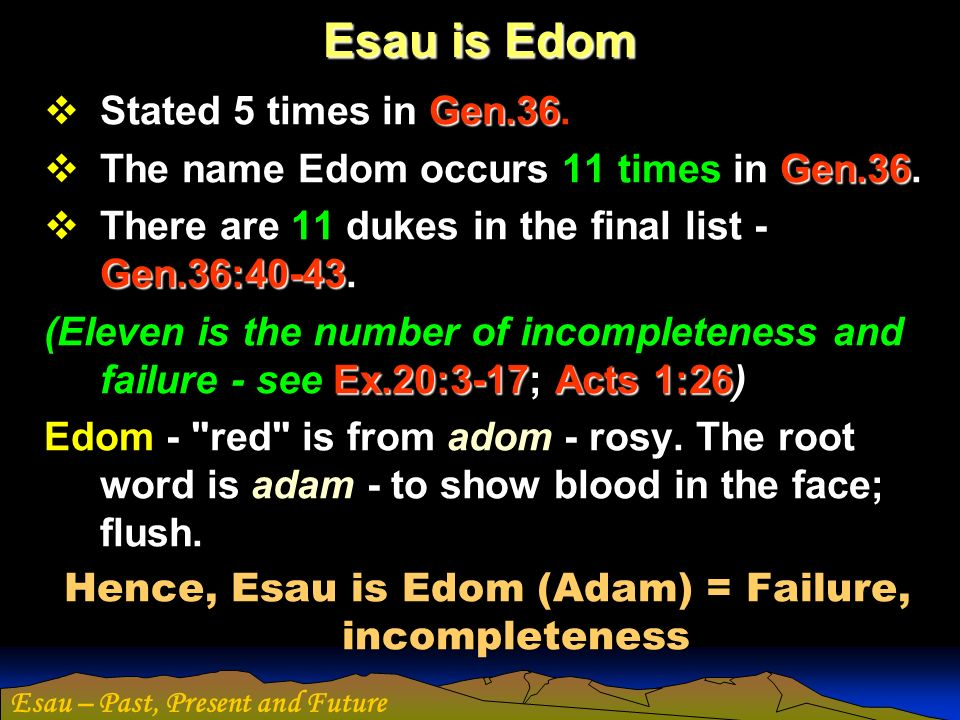 Hence, Esau is Edom (Adam) = Failure, incompleteness