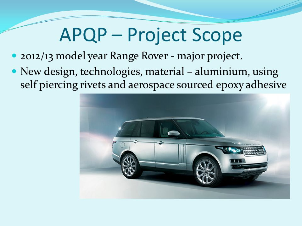 APQP – Project Scope 2012/13 model year Range Rover - major project.