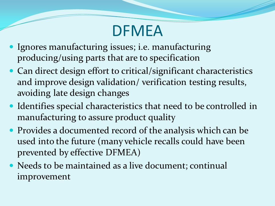 DFMEA Ignores manufacturing issues; i.e. manufacturing producing/using parts that are to specification.