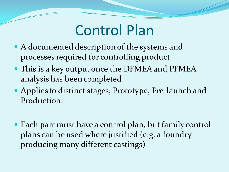 Control Plan A documented description of the systems and processes required for controlling product.