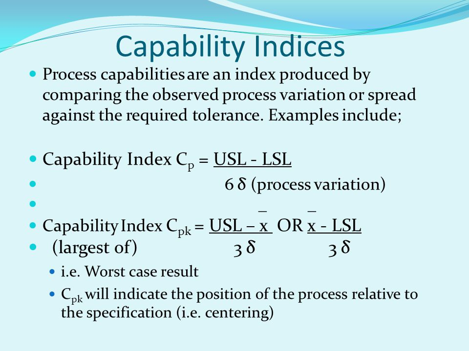 Capability Indices Capability Index Cp = USL - LSL