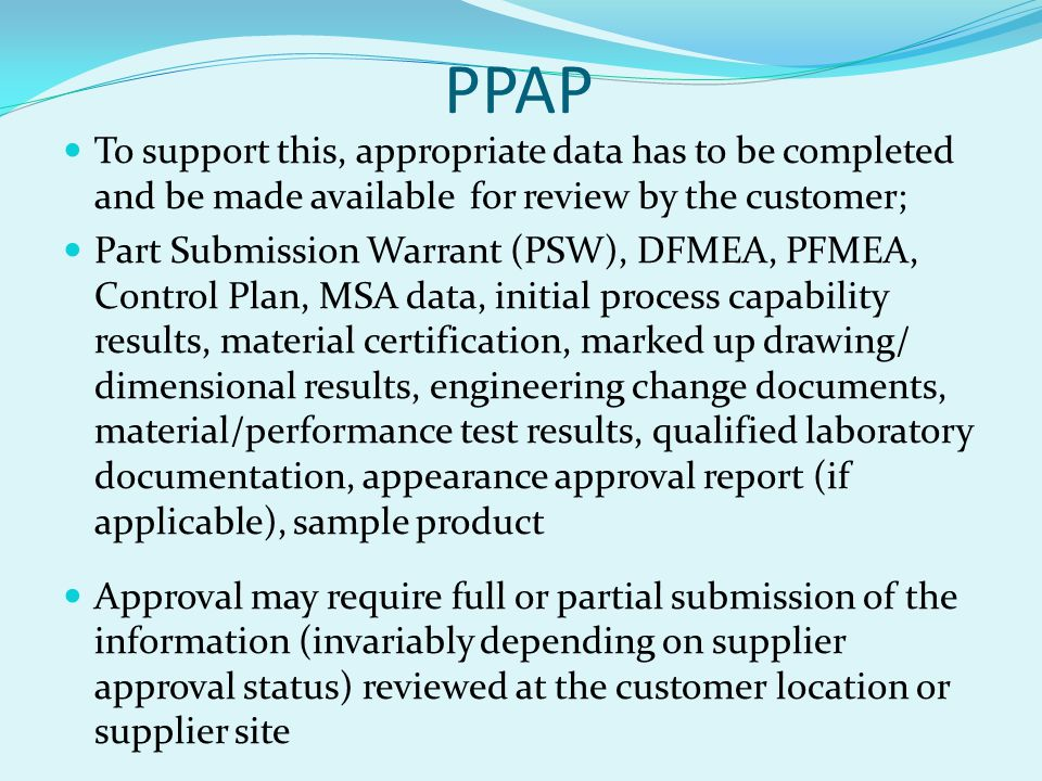 PPAP To support this, appropriate data has to be completed and be made available for review by the customer;