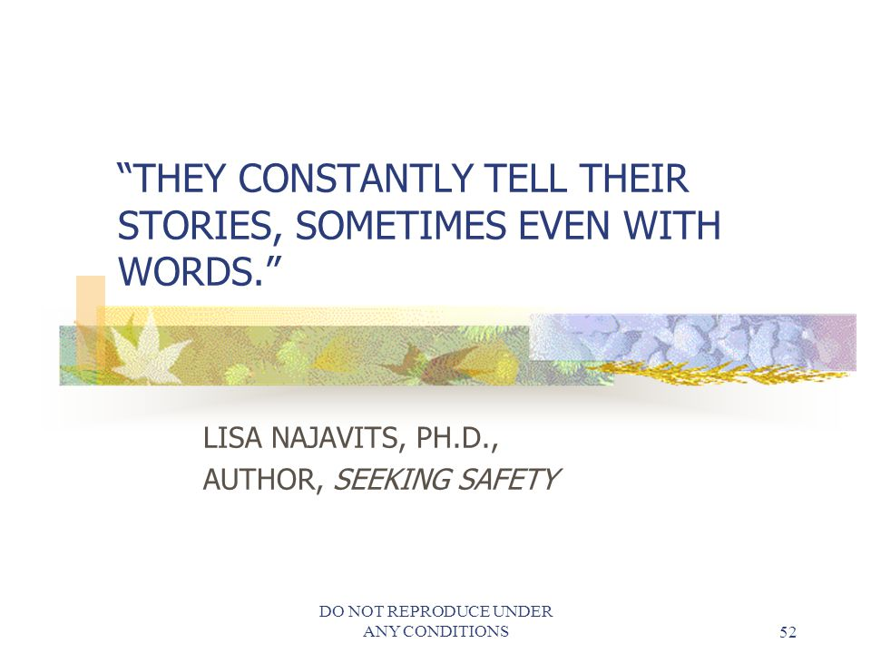 THEY CONSTANTLY TELL THEIR STORIES, SOMETIMES EVEN WITH WORDS.