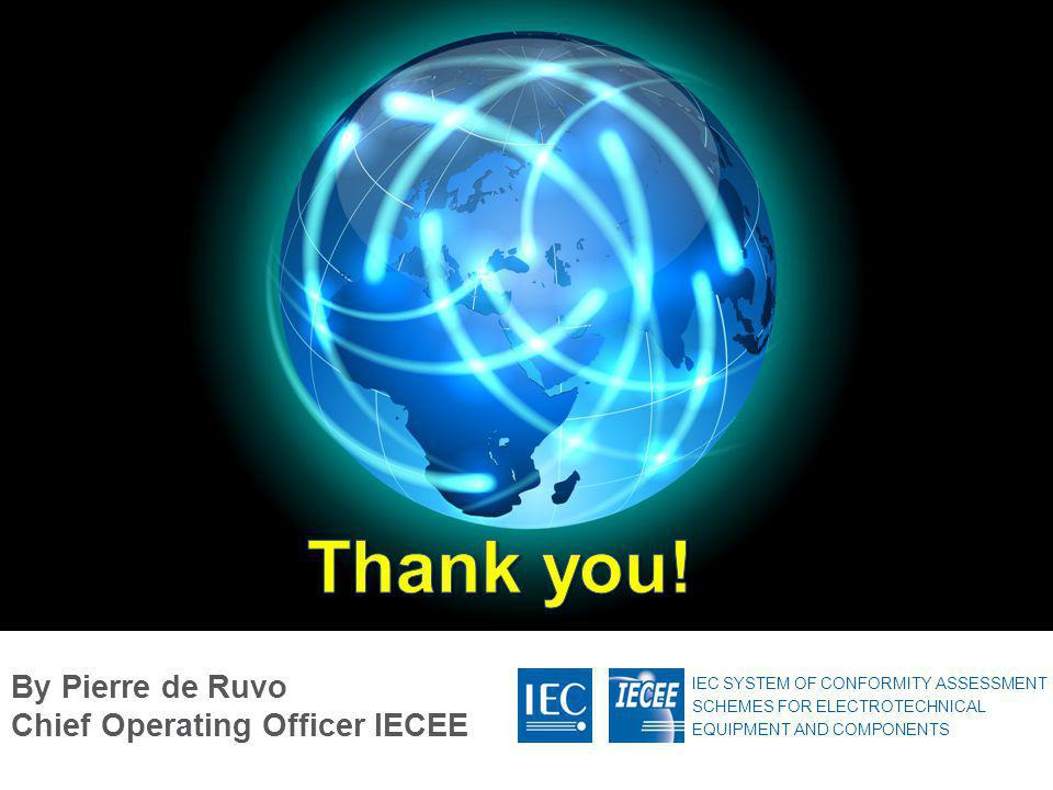 Thank you! By Pierre de Ruvo Chief Operating Officer IECEE