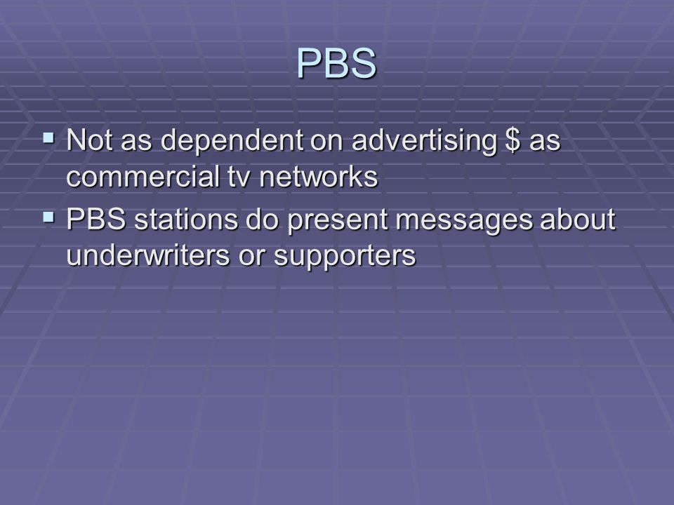 PBS Not as dependent on advertising $ as commercial tv networks