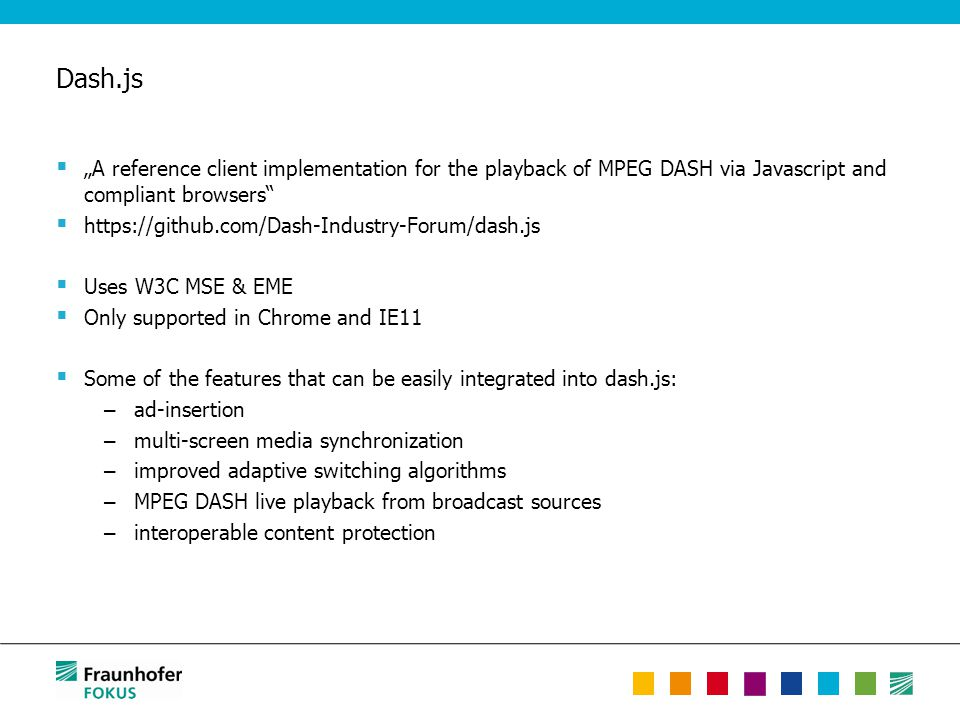 """Dash.js """"A reference client implementation for the playback of MPEG DASH via Javascript and compliant browsers"""