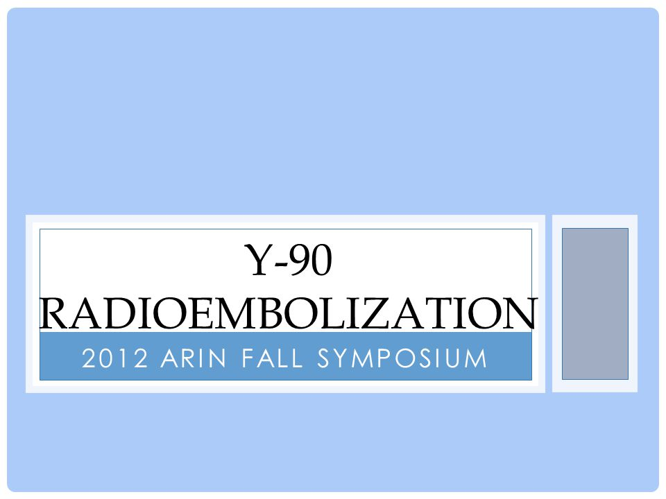 Y-90 Radioembolization 2012 ARIN Fall symposium