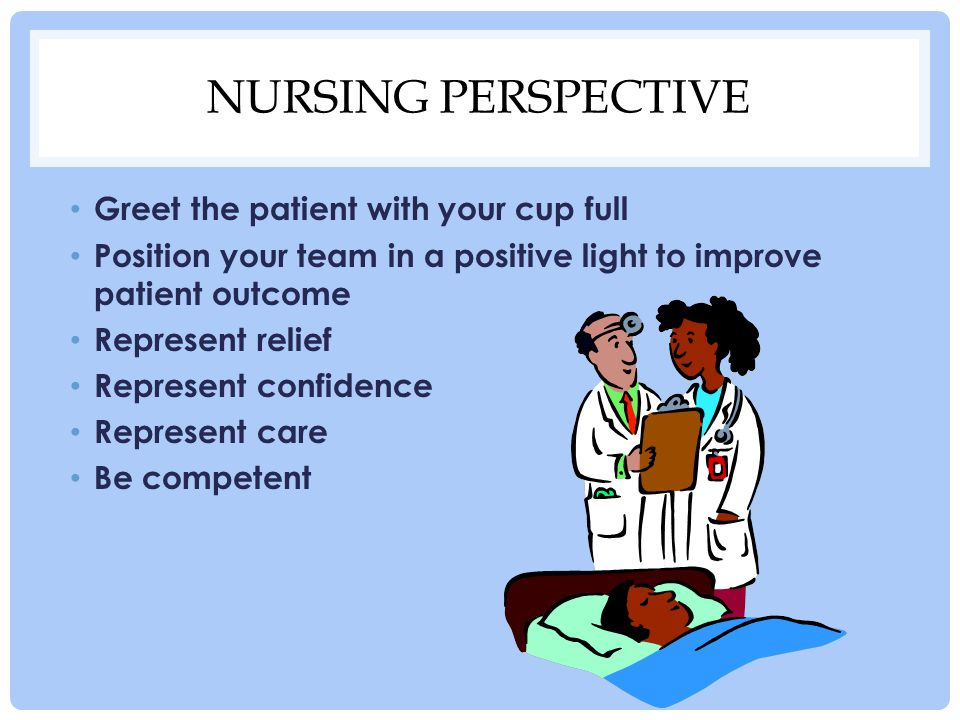 Nursing perspective Greet the patient with your cup full