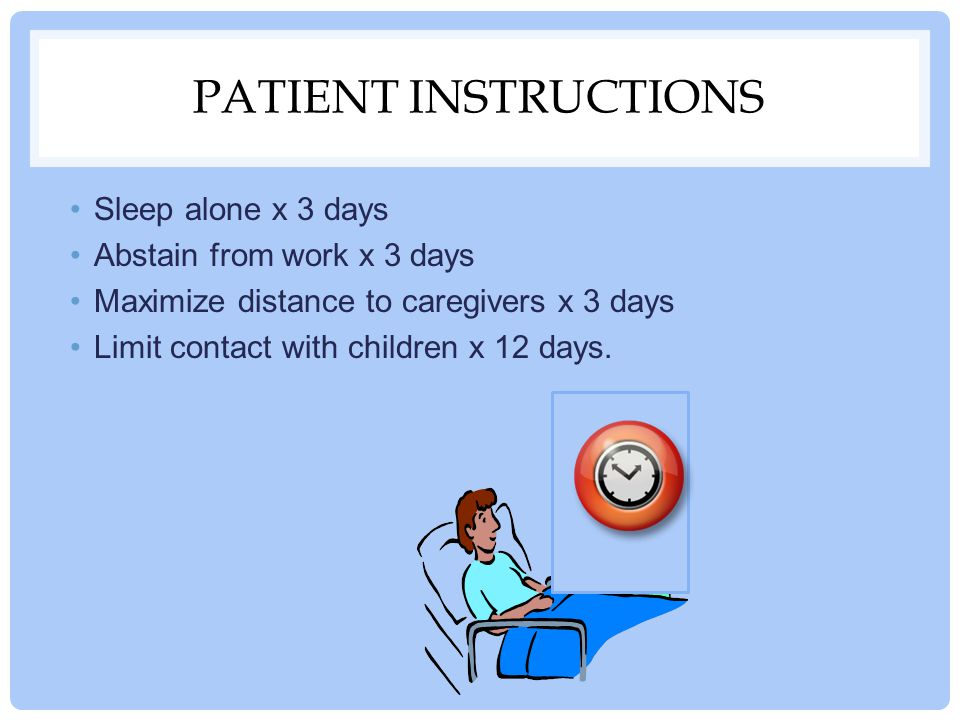 Patient Instructions Sleep alone x 3 days Abstain from work x 3 days