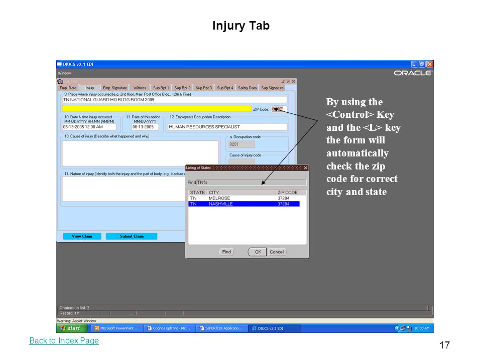 Injury Tab By using the <Control> Key and the <L> key the form will automatically check the zip code for correct city and state.