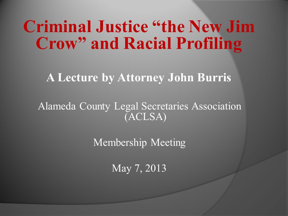 Criminal Justice the New Jim Crow and Racial Profiling