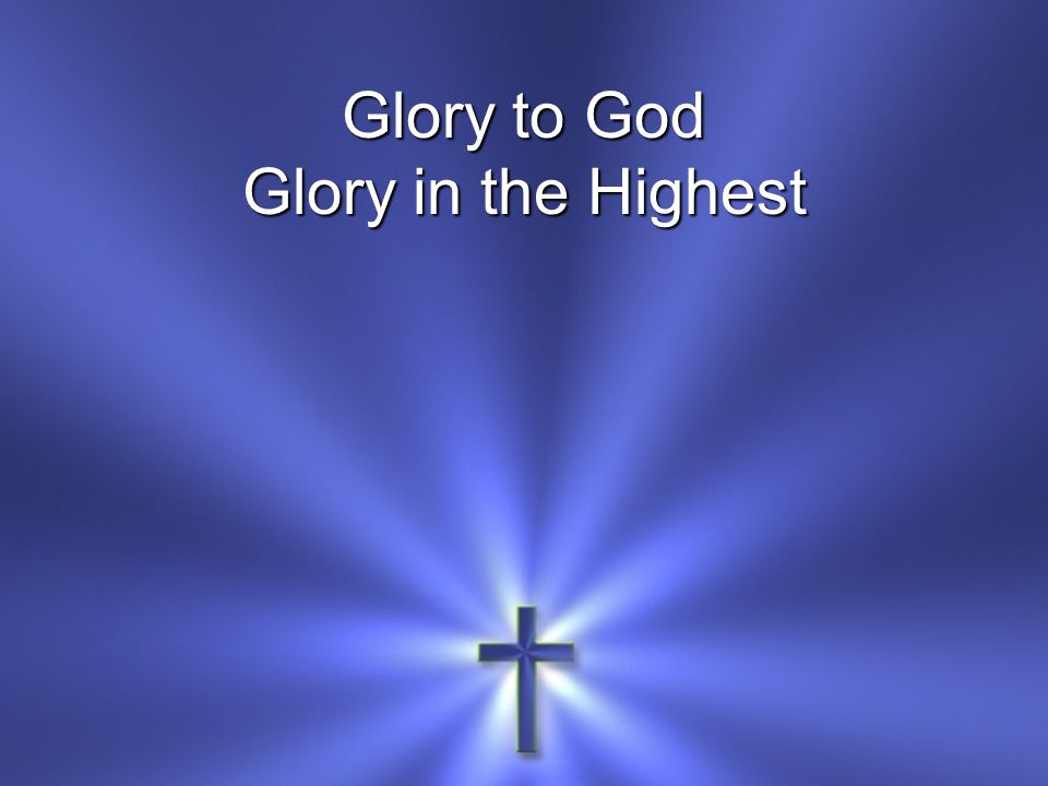 Glory to God Glory in the Highest