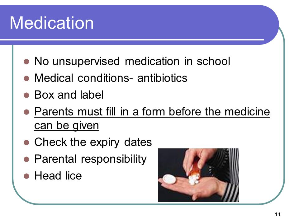 Medication No unsupervised medication in school