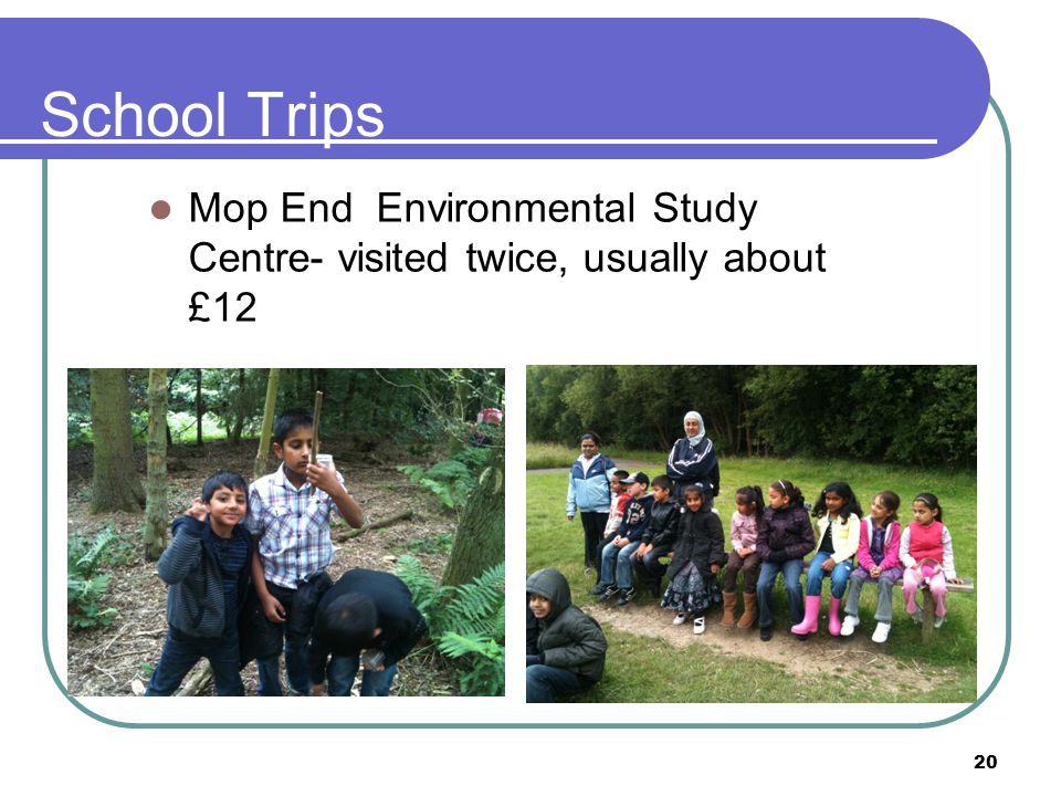 School Trips Mop End Environmental Study Centre- visited twice, usually about £12