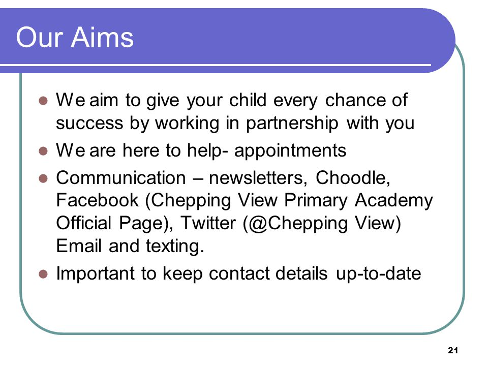 Our Aims We aim to give your child every chance of success by working in partnership with you. We are here to help- appointments.