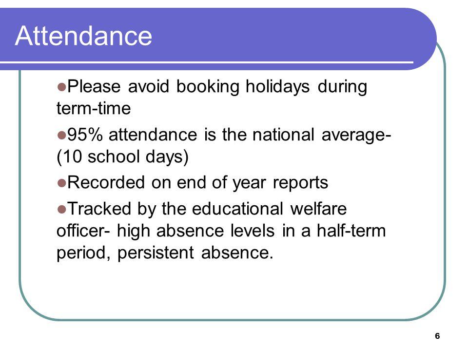 Attendance Please avoid booking holidays during term-time