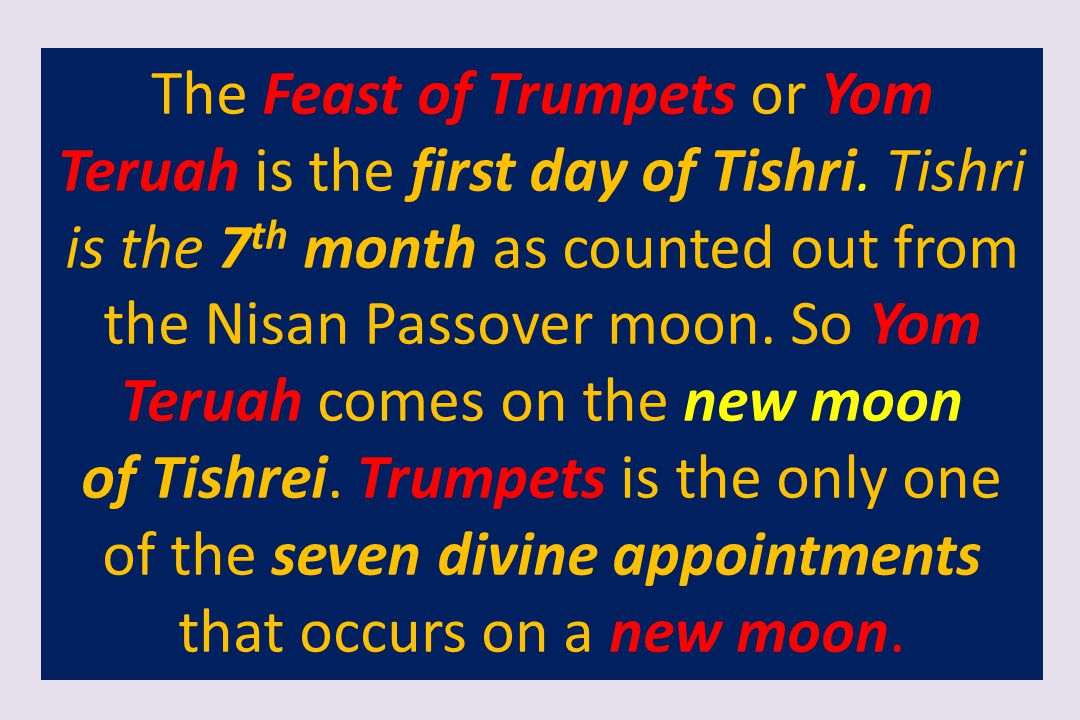 The Feast of Trumpets or Yom Teruah is the first day of Tishri
