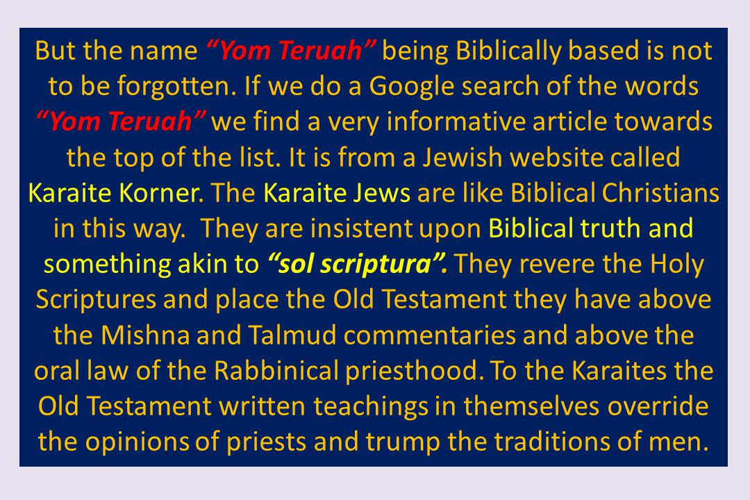 But the name Yom Teruah being Biblically based is not to be forgotten.