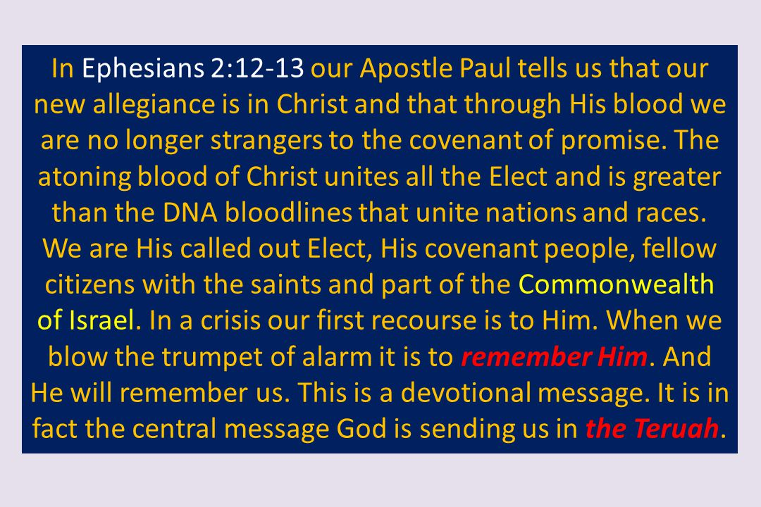 In Ephesians 2:12-13 our Apostle Paul tells us that our new allegiance is in Christ and that through His blood we are no longer strangers to the covenant of promise.