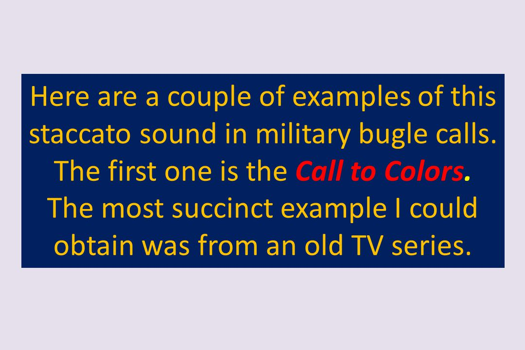 Here are a couple of examples of this staccato sound in military bugle calls.