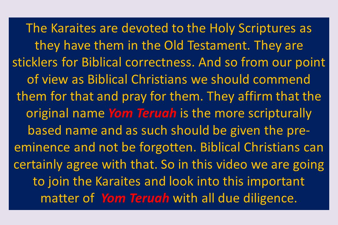 The Karaites are devoted to the Holy Scriptures as they have them in the Old Testament.