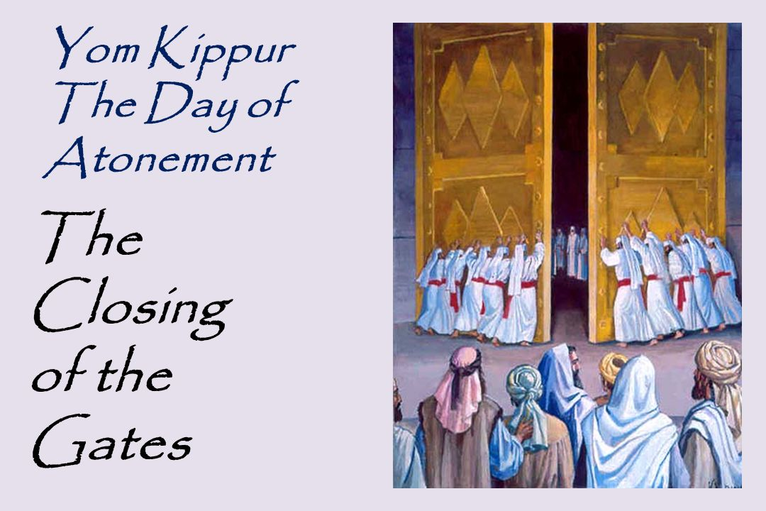 Yom Kippur The Day of Atonement The Closing of the Gates