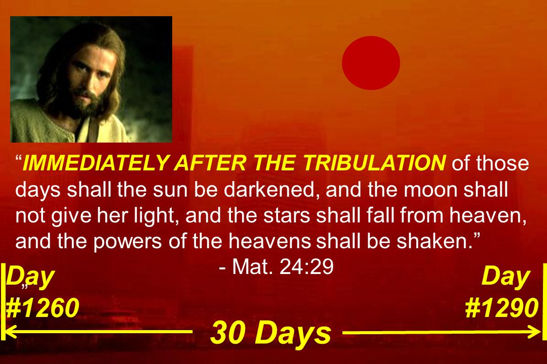 IMMEDIATELY AFTER THE TRIBULATION of those days shall the sun be darkened, and the moon shall not give her light, and the stars shall fall from heaven, and the powers of the heavens shall be shaken.
