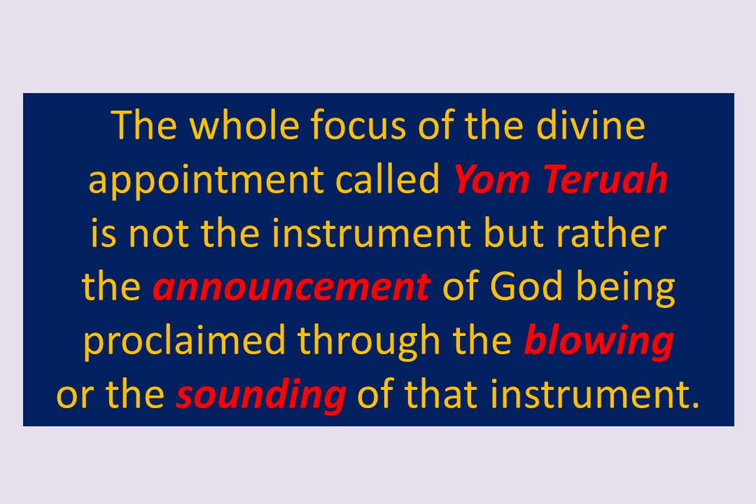The whole focus of the divine appointment called Yom Teruah