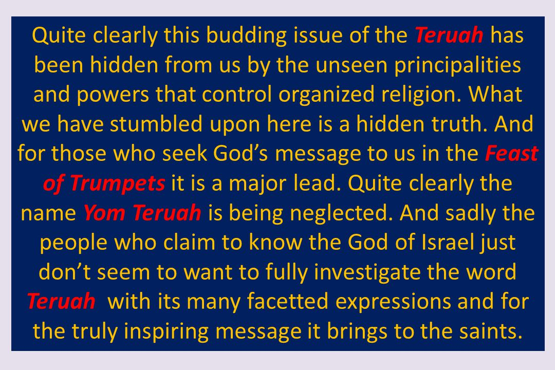Quite clearly this budding issue of the Teruah has been hidden from us by the unseen principalities and powers that control organized religion.
