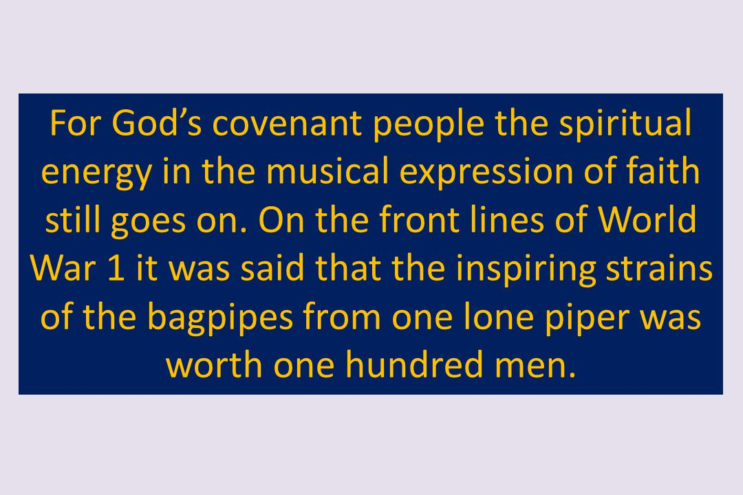 For God's covenant people the spiritual energy in the musical expression of faith still goes on.