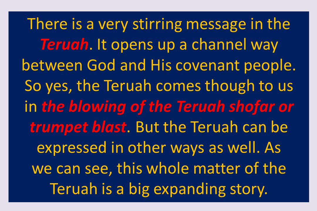 we can see, this whole matter of the Teruah is a big expanding story.