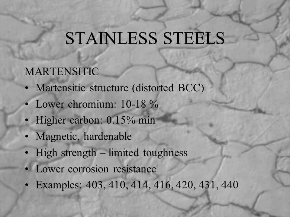STAINLESS STEELS MARTENSITIC Martensitic structure (distorted BCC)