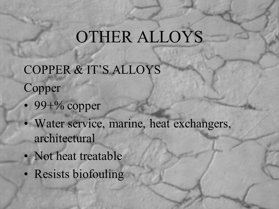 OTHER ALLOYS COPPER & IT'S ALLOYS Copper 99+% copper