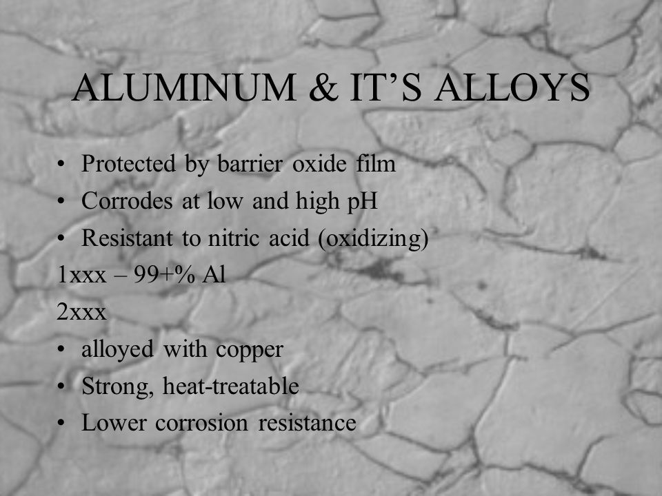 ALUMINUM & IT'S ALLOYS Protected by barrier oxide film