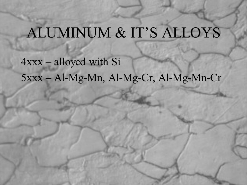 ALUMINUM & IT'S ALLOYS 4xxx – alloyed with Si