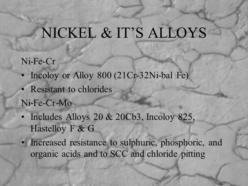NICKEL & IT'S ALLOYS Ni-Fe-Cr Incoloy or Alloy 800 (21Cr-32Ni-bal Fe)