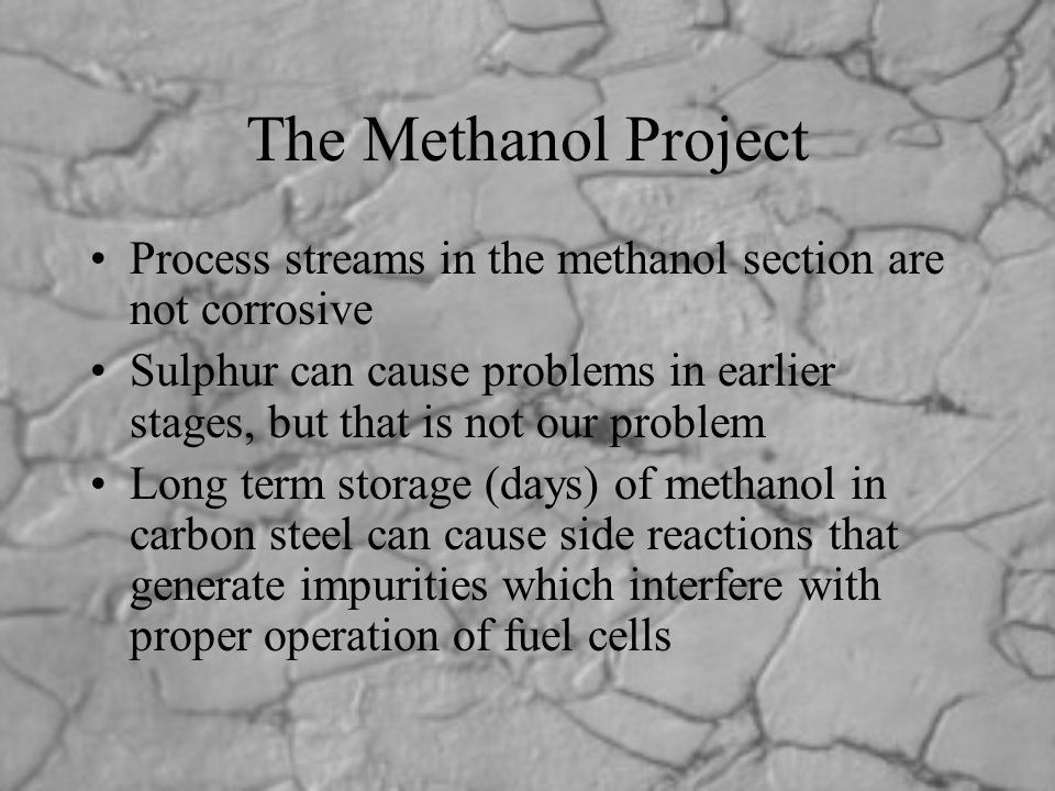 The Methanol Project Process streams in the methanol section are not corrosive.