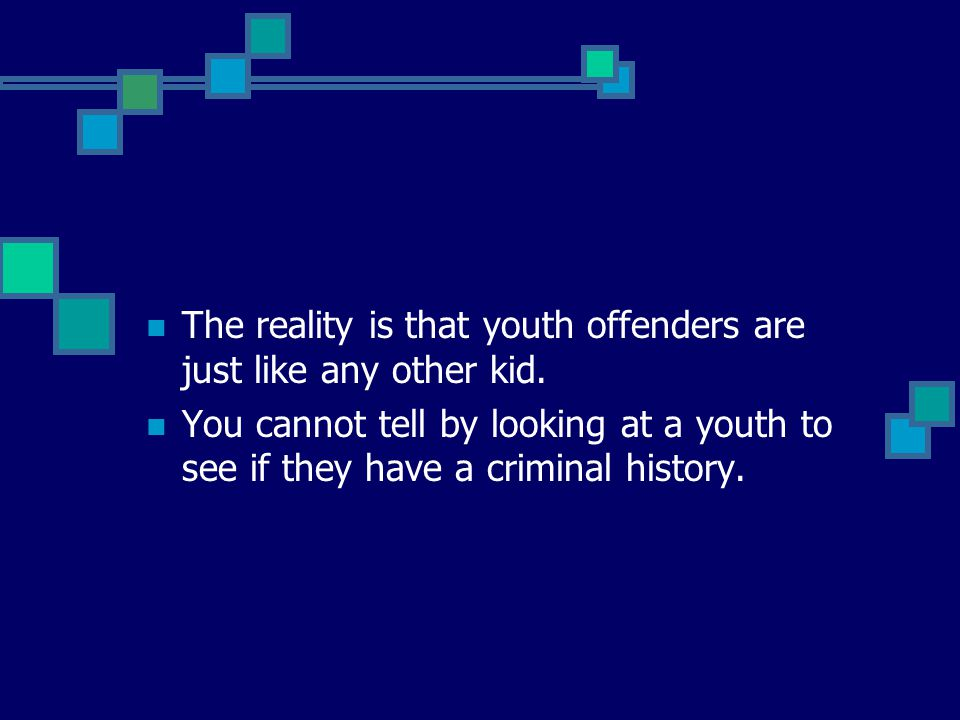 The reality is that youth offenders are just like any other kid.
