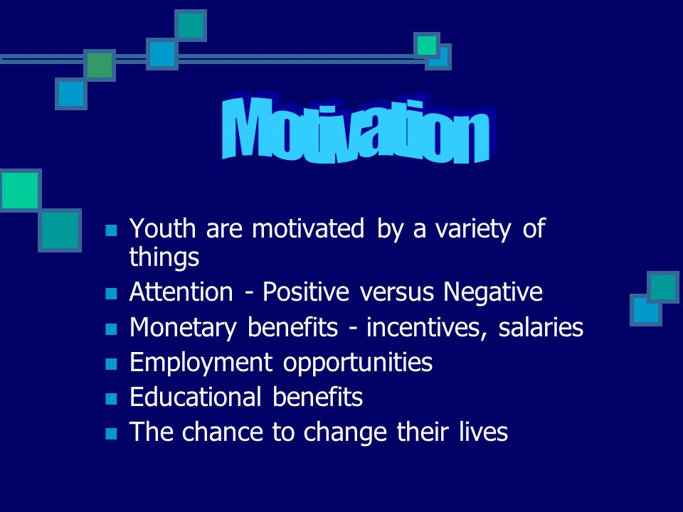 Motivation Youth are motivated by a variety of things