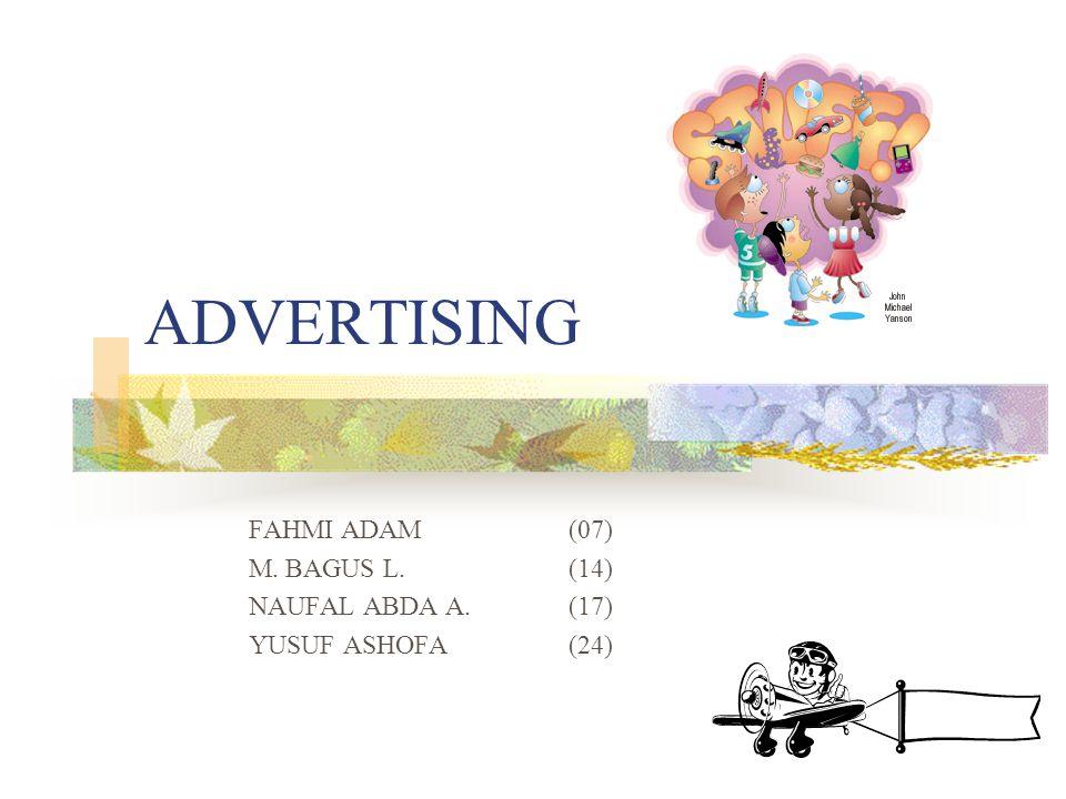 ADVERTISING FAHMI ADAM (07) M. BAGUS L. (14) NAUFAL ABDA A. (17)