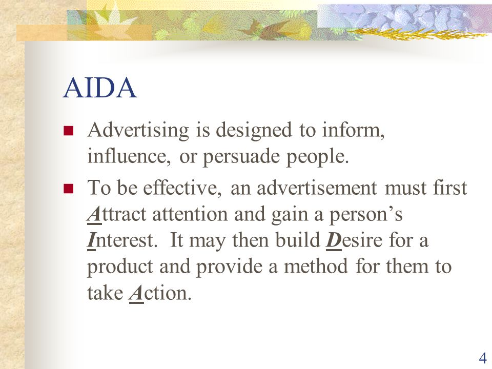 AIDA Advertising is designed to inform, influence, or persuade people.