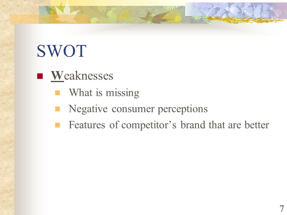 SWOT Weaknesses What is missing Negative consumer perceptions