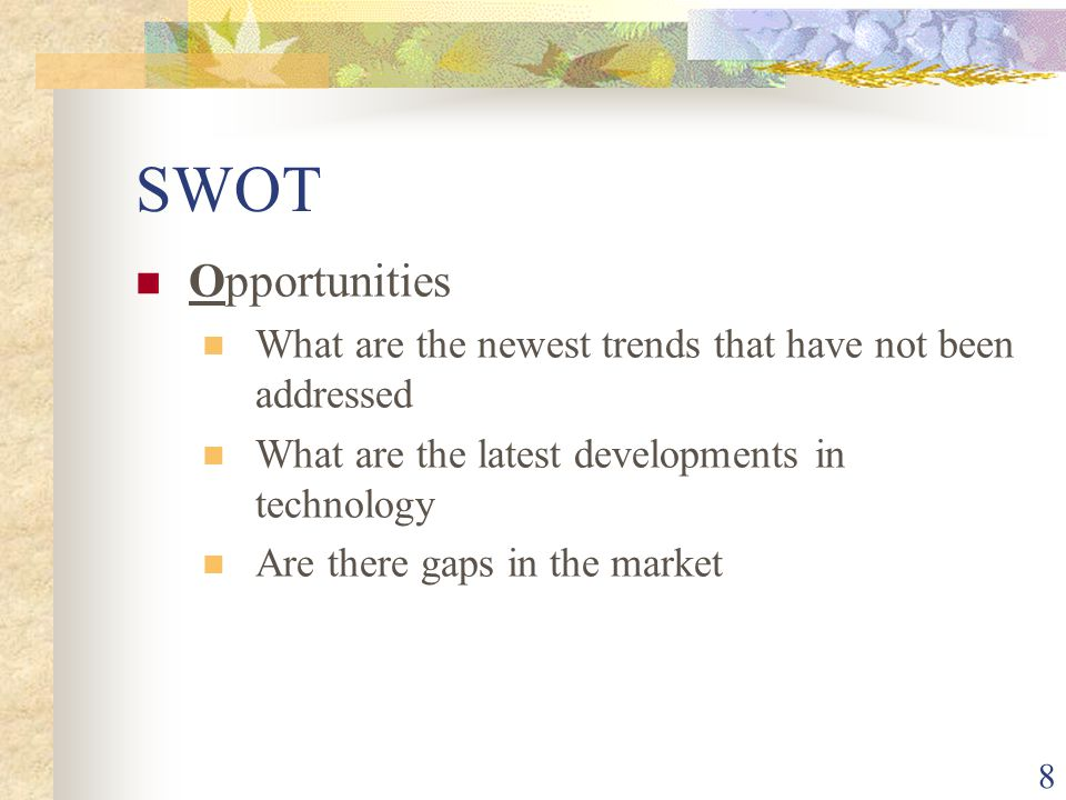 SWOT Opportunities. What are the newest trends that have not been addressed. What are the latest developments in technology.